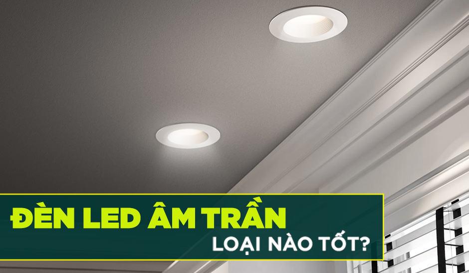 Nên mua đèn LED âm trần loại nào tốt nhất năm 2019